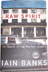 Raw Spirit: In Search of the Perfect Dram by Iain Banks