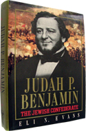 Judah P. Benjamin: The Jewish Confederate by Eli N Evans (1988)