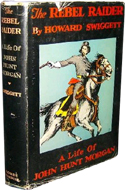 The Rebel Raider: A Life of John Hunt Morgan by Howard Swiggett (1934)