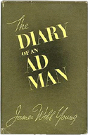 The Diary of an Ad Man: The War Years. June 1, 1942 - December 31, 1943 by James Webb Young