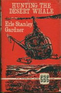 Hunting the Desert Whale by Erle Stanley Gardener