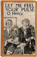 Let Me Feel Your Pulse by O. Henry (1910)