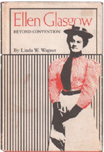 Ellen Glasgow: Beyond Convention by Linda W. Wagner