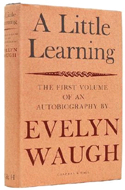 A Little Learning: The First Volume of an Autobiography by Evelyn Waugh (1964)