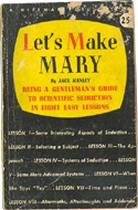 Let's Make Mary: A Gentleman's Guide to Seduction in 8 Easy Lessons by Jack Hanley (1937)