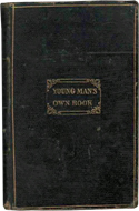 The Young Man's Own Book: A Manual of Politeness, Intellectual Improvement by Anonymous (1833)