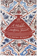 A Middle Eastern Feast by Claudia Roden