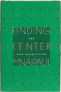 Finding the Center: Two Narratives by V.S. Naipaul