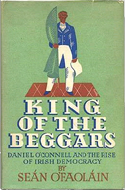 King of the Beggars: A Life of Daniel O'Connell by Sean O'Faolain