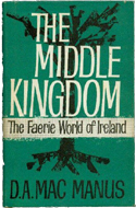 The Middle Kingdom: The Faerie World of Ireland by D.A. Mac Manus