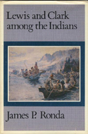 Lewis and Clark among the Indians by James P. Ronda