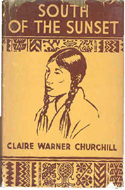 South of the Sunset: An Interpretation of Sacajawea the Indian Girl that Accompanied Lewis and Clark by Claire Warner Churchill