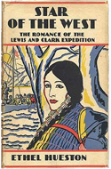 Star of the West: The Romance of the Lewis and Clark Expedition by Ethel Hueston