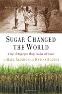 Sugar Changed the World: A Story of Magic, Spice, Slavery, Freedom and Science by Marc Aronson & Marina Budhos