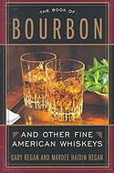 The Book of Bourbon and Other Fine American Whiskeys by Gary and Mardee Haidin Regan