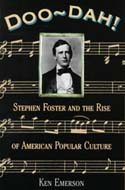 Doo-Dah!: Stephen Foster and the Rise of Popular American Culture by Ken Emerson