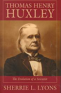 Thomas Henry Huxley: The Evolution of a Scientist by Sherrie L. Lyons