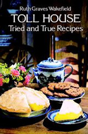 Toll House Tried and True Recipes by Ruth Graves Wakefield