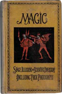 Magic, Stage Illusions and Scientific Diversions Including Trick Photography by Albert A. Hopkins