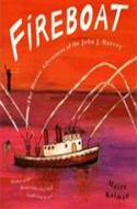 Fireboat: The Heroic Adventures of the John J. Harvey by Maira Kalman