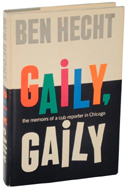 Gaily, Gaily: The Memoirs of a Club Reporter in Chicago by Ben Hecht