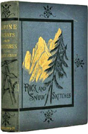 Alpine Ascents and Adventures; or, Rock and Snow Sketches by Henry Schütz Wilson