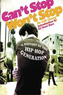 Can't Stop Won't Stop: A History of the Hip-Hop Generation by Jeff Chang