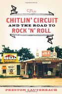 The Chitlin' Circuit: And the Road to Rock n' Roll by Preston Lauterbach