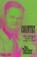 Country: The Twisted Roots of Rock �n� Roll by Nick Tosches