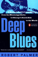 Deep Blues: A Musical and Cultural History of the Mississippi Delta by Robert Palmer