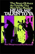 Hear Me Talkin' to Ya: The Story of Jazz as Told by the Men Who Made It by Nat Shapiro