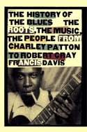 The History of the Blues: The Roots, The Music, The People by Francis Davis