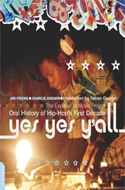 Yes Yes Y'All: The Experience Music Project Oral History of Hip-Hop's First Decade by Jim Fricke