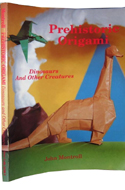 Prehistoric Origami: Dinosaurs and Other Creatures by John Montroll