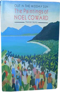 Out in the Midday Sun: The Paintings of Noel Coward edited by Sheridan Morley