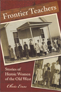 Frontier Teachers: Stories of Heroic Women of the Old West by Chris Enss