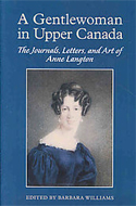 A Gentlewoman in Upper Canada: The Journals, Letters and Art of Anne Langton by Barbara Williams