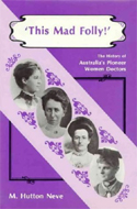 This Mad Folly: History of Australia's Pioneer Women Doctors by Neve, M. Hutton