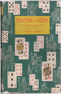 Playing Cards: History of the Pack and Explanations of Its Many Secrets by W. Gurney Benham