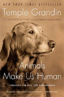 Animals Make Us Human: Creating the Best Life for Animals by Temple Grandin & Catherine Johnson