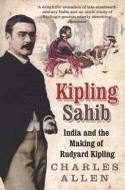 Kipling Sahib. India and the Making of Rudyard Kipling by Charles Allen