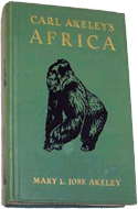 Carl Akeley's Africa by Mary L. Jobe Akeley