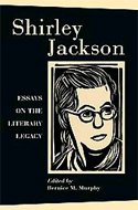 Shirley Jackson: Essays on the Literacy Legacy by Bernice M. Murphy