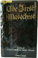The First Masochist: A Life of Count Leopold von Sacher Masoch by James Cleugh