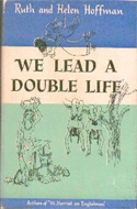 We Lead A Double Life by Ruth & Helen Hoffman