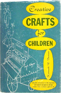 Creative Crafts for Children by Kenneth R. Benson (1958)
