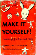 Make it Yourself! Handicraft for Boys and Girls by Bernice Wells Carlson (1950)