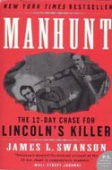 Manhunt: The 12-Day Chase for Lincoln's Killer by James L. Swanson