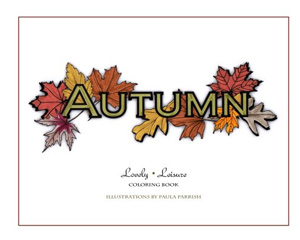 Autumn: Lovely Leisure Coloring Book by Paula Parrish