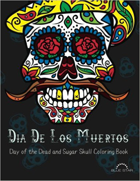 Dia De Los Muertos: Day of the Dead and Sugar Skull Coloring Book